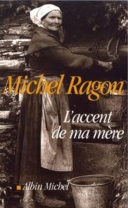 Michel Ragon - L'accent de ma mère.