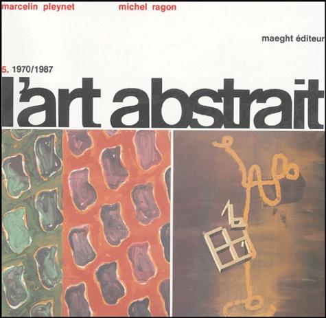 Michel Ragon et Marcelin Pleynet - L'art abstrait - Tome 5, 1970-1987.