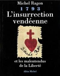 Michel Ragon - L'insurrection vendéenne et les malentendus de la liberté - 1793.