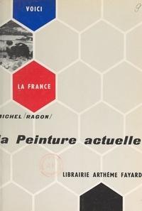 Michel Ragon et  Collectif - La peinture actuelle.