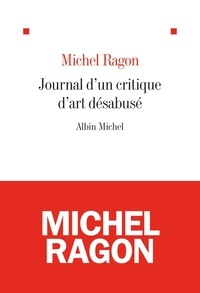 Michel Ragon et Michel Ragon - Le Journal d'un critique d'art.