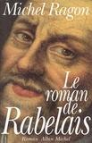Michel Ragon et Michel Ragon - Le Roman de Rabelais.