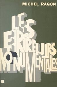 Michel Ragon et Jean-Claude Ibert - Les erreurs monumentales.