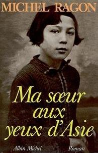 Michel Ragon - Ma soeur aux yeux d'Asie.