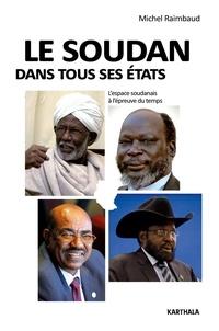 Michel Raimbaud - Le Soudan dans tous ses états - L'espace soudanais à l'épreuve du temps.