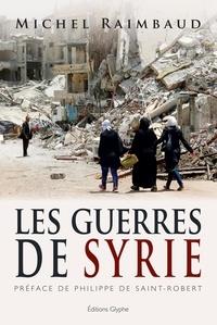 Michel Raimbaud - Les guerres de Syrie.