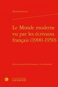 Michel Raimond - Le Monde moderne vu par les écrivains français (1900-1950).