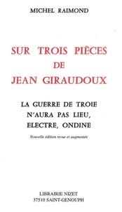 Michel Raimond - Sur trois pièces de Jean Giraudoux - La Guerre de Troie n'aura pas lieu, Electre, Ondine.