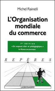 Michel Rainelli - L'Organisation mondiale du commerce.