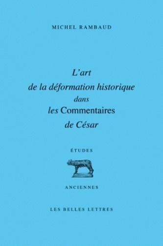 Michel Rambaud - L'art de la déformation historique dans les Commentaires de César.
