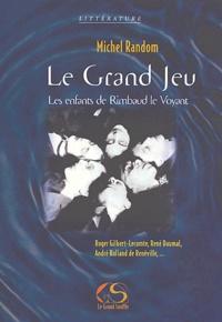 Michel Random - Le Grand Jeu - Les enfants de Rimbaud le Voyant.