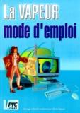 Michel Raoult et  Collectif - La vapeur, mode d'emploi.