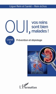 Michel Raoult et  Ligue Rein et Santé - Oui, vos reins sont bien malades ! - Tome 2, Prévention et dépistage.