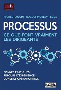 Michel Raquin et Hugues Morley-Pegge - Processus - Ce que font vraiment les dirigeants.