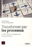 Michel Raquin et Clément Artiguebieille - Transformer par les processus - Le pilotage du changement étape par étape.