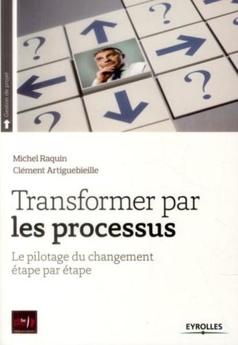 Transformer par les processus. Le pilotage du changement étape par étape
