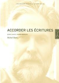 Michel Ratté - Accorder les écritures - Georg Lukacs / Rainer Rochlitz.