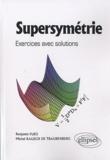 Michel Rausch de Traubenberg et Benjamin Fuks - Supersymétrie - Exercices avec solutions.