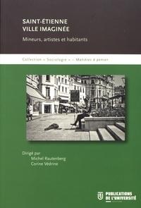 Michel Rautenberg et Corine Vedrine - Saint-Etienne ville imaginée - Mineurs, artistes et habitants.