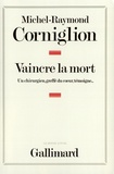 Michel-Raymond Corniglion - Vaincre la mort - Un chirurgien, greffé du coeur, témoigne....
