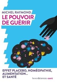 Michel Raymond - Le pouvoir de guérir.