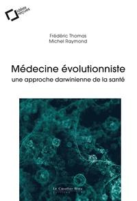 Michel Raymond et Frédéric Thomas - Médecine évolutionniste - Une approche darwinienne de la santé.