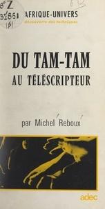 Michel Reboux - Du tam-tam au télescripteur.