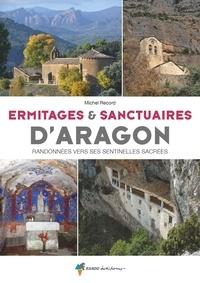 Michel Record - Ermitages et sanctuaires d'Aragon - Randonnées vers ses sentinelles sacrées.