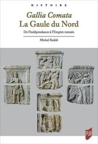 Michel Reddé - Gallia Comata. La Gaule du Nord - De l'indépendance à l'Empire romain.