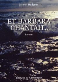 Michel Rederon - Et Barbara chantait....