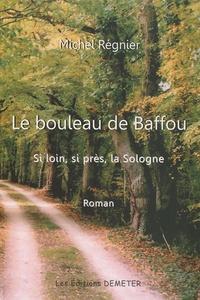Michel Régnier - Le bouleau de Baffou - Si loin, si près, la Sologne.