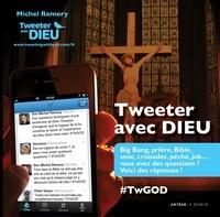 Michel Remery - Tweeter avec Dieu - Big bang, prière, Bible, sexe, croisades, péché, job... vous avez des question ? Voici des réponses !.