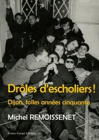 Michel Remoissenet - Drôle d'escholiers ! - Dijon, folles années cinquante.