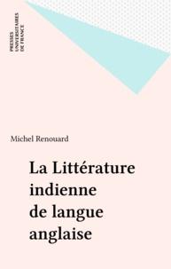 Michel Renouard - La littérature indienne de langue anglaise.