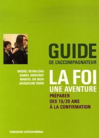 Michel Retailleau et Daniel Godefroy - La foi... une aventure - Préparer des 15/20 ans à la confirmation - Guide de l'accompagnateur.