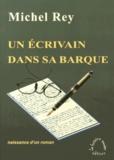 Michel Rey - Un écrivain dans sa barque - Naissance d'un roman.