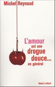 Michel Reynaud - L'amour est une drogue douce... en général.