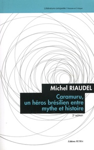 Michel Riaudel - Caramuru, un héros brésilien entre mythe et histoire.
