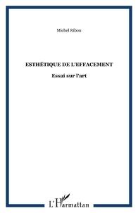 Michel Ribon - Esthétique de l'effacement - Essai sur l'art.