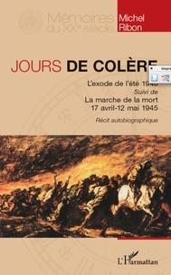 Michel Ribon - Jours de colère - L'exode de l'été 1940 suivi de La marche de la Mort (avril-mai 1945).