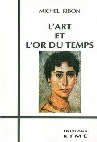 Michel Ribon - L'art et l'or du temps - Essai sur l'art et le temps.