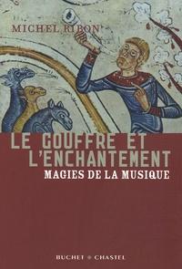 Michel Ribon - Le gouffre et l'enchantement - Magies de la musique.