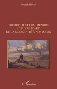 Michel Ribon - Théoriser et comprendre l'oeuvre d'art de la modernité à nos jours.