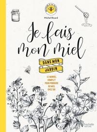 Michel Ricard - Je fais mon miel dans mon jardin - Le manuel complet pour produire du miel chez soi.
