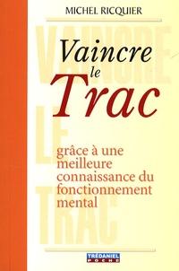 Michel Ricquier - Vaincre le Trac - Grâce à une meilleure connaissance du fonctionnement mental.