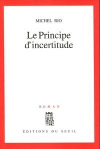 Michel Rio - Le principe d'incertitude.