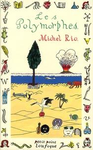 Michel Rio - Les Polymorphes.