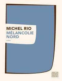 Michel Rio - Mélancolie Nord.