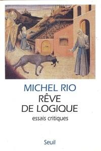 Michel Rio - Rêve de logique - Essais critiques.