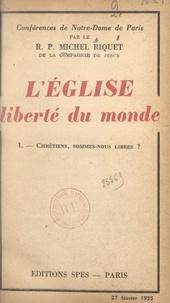 Michel Riquet - L'Église, liberté du monde (1). Chrétiens, sommes-nous libres ?.